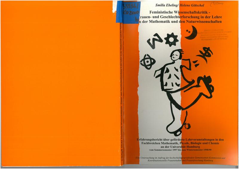 Feministische Wissenschaftskritik : Frauen- und Geschlechterforschung in der Lehre in der Mathematik und den Naturwissenschaften an der Universität Hamburg; Erfahrungsbericht über geförderte Lehrveranstaltungen an den Fachbereichen Mathematik, Physik und Biologie an der Universität Hamburg vom Sommersemester 1997 bis zum Wintersemester 1998/99